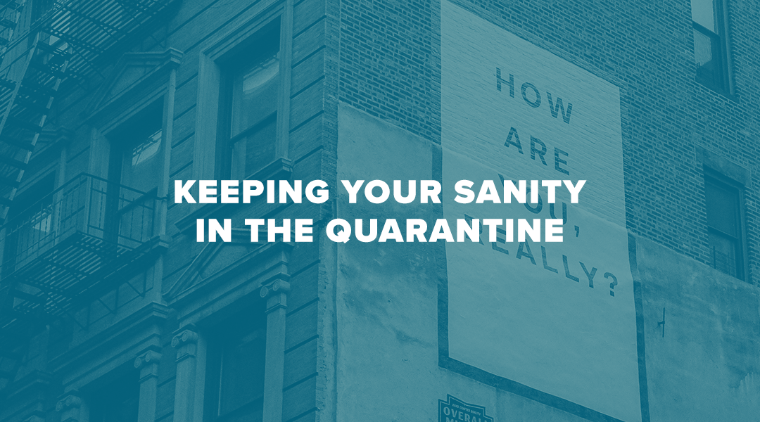 Keeping Your Sanity in the Quarantine