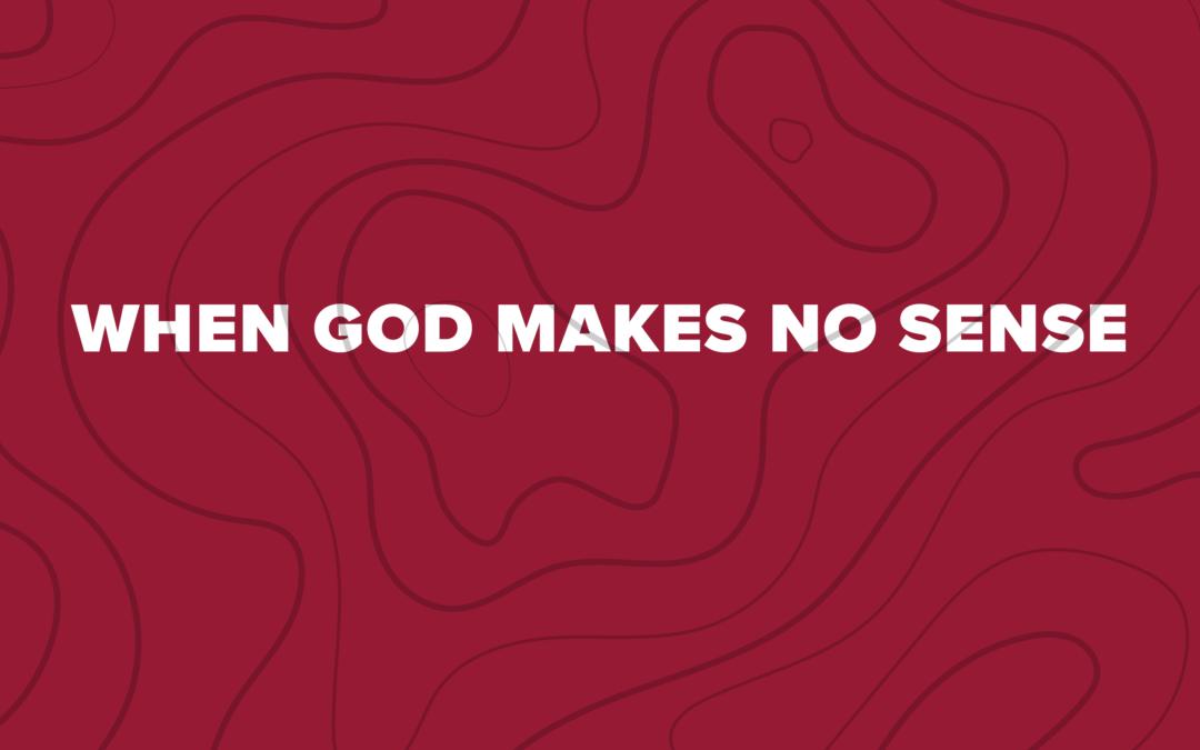 When God Makes No Sense: Day Five